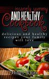 Delicious and Healthy Recipes your Family will Love: Insanely Yummy and Healthy Cookbook