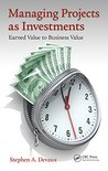 Managing Projects as Investments: Earned Value to Business Value (Industrial Innovation Series)
