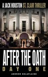 AFTER THE OATH: DAY ONE (A Jack Houston St. Clair Thriller)