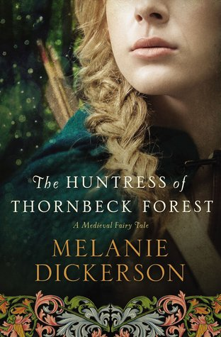 The Huntress of Thornbeck Forest (A Medieval Fairy Tale, #1)
