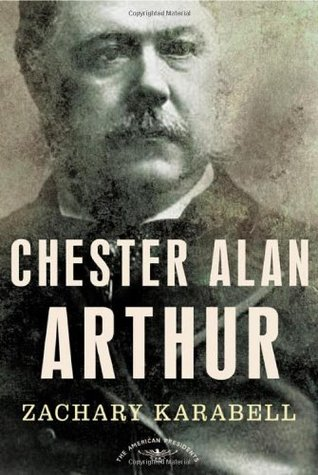 Chester Alan Arthur by Zachary Karabell