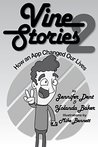 Vine Stories: How an App Changed Our Lives, Volume 2