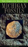 Complete Guide to Michigan Fossils (Complete Guide To... (University of Michigan Press))