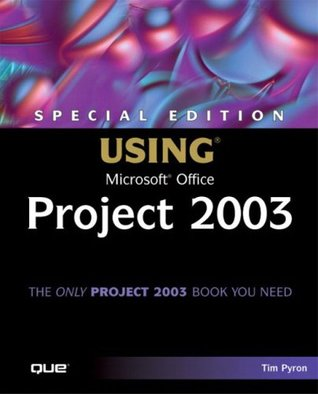 Special Edition Using Microsoft Office Project 2003 by Tim Pyron