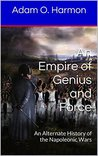 An Empire of Genius and Force: An Alternate History of the Napoleonic Wars