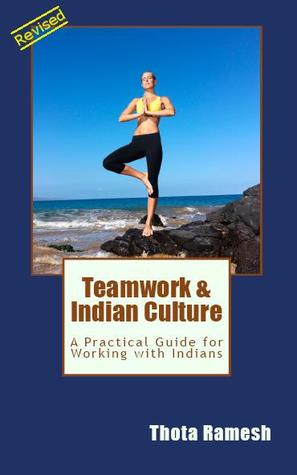 Teamwork & Indian Culture: A Practical Guide for Working with Indians