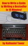How to Write a Guide to Writing a Bestseller in 10 Minutes