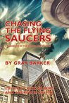 Chasing The Flying Saucers: A Chronicle of the Golden Age of UFOs