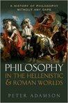 Philosophy in the Hellenistic and Roman Worlds (A History of Philosophy Without Any Gaps #2)