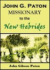 John G. Paton, Missionary to the New Hebrides by John G. Paton