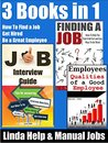 Find a Job, Get Hired and Be A Great Employee: Tips For Finding a Job, Answer Interview Questions and Staying Employeed (Finding a Job, Job Interview Guide, Getting Hired and Staying Employed Book 3)