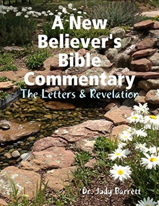 A New Believer's Bible Commentary: The Letters & Revelation