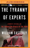 Tyranny of Experts, The: Economists, Dictators, and the Forgotten Rights of the Poor