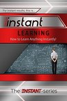 Instant Learning - How to Learn Anything Instantly!