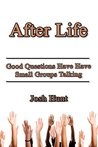 After Life: Good Questions Have Small Groups Talking