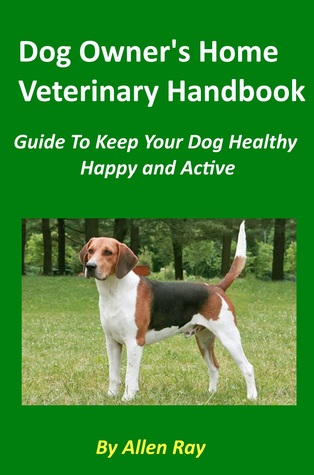 Dog Owner's Home Veterinary Handbook: Guide To Keep Your Dog Healthy, Happy and Active