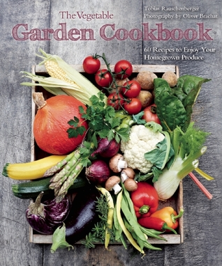 The Vegetable Garden Cookbook: 60 Recipes to Enjoy Your Homegrown Produce