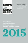 "HBR's 10 Must Reads 2015: The Definitive Management Ideas of the Year from Harvard Business Review (with bonus McKinsey Award–Winning article ""The Focused Leader"") (HBR's 10 Must Reads)"