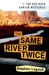 The Same River Twice by Stephen Legault