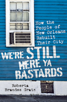 We're Still Here Ya Bastards: How the People of New Orleans Rebuilt Their City