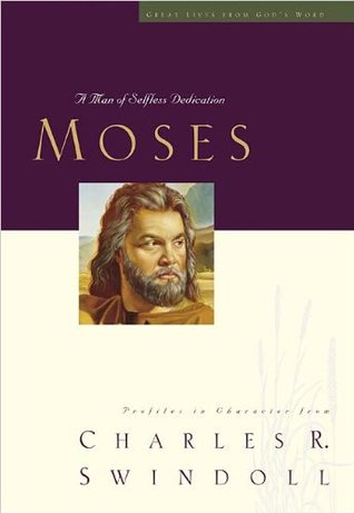 Moses: A Man of Selfless Dedication (Great Lives From God's Word 4)