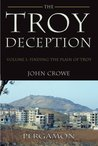 The Troy Deception - Vol. 1, Finding The Plain of Troy