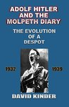 Adolf Hitler And The Molpeth Diary: The Evolution Of A Despot 1932-1939