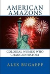 American Amazons: Colonial Women Who Changed History (The Grandfather Series #2)