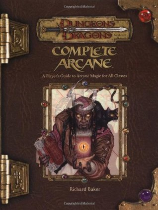 Complete Arcane by Richard  Baker