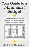 Your Guide to a Minimalist Budget: A Practical Guide to Managing Your Money the Minimalist Way (Minimalist Budgeting, Minimalist Living Book 1)