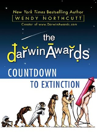 The Darwin Awards Countdown to Extinction by Wendy Northcutt