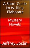 A Short Guide to Writing Elaborate Mystery Novels