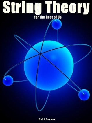 String Theory for the Rest of Us but not for Dummies: String Theory Simplified