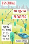Essential Web Analytics for Bloggers: how to get more of the traffic you want and make money through banner advertising