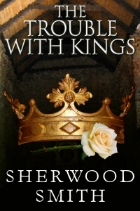 The Trouble with Kings by Sherwood Smith