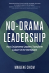 No-Drama Leadership: How Enlightened Leaders Transform Culture in the Workplace