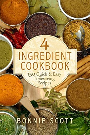 4 Ingredient Cookbook: 150 Quick & Easy Timesaving Recipes