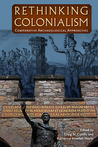 Rethinking Colonialism: Comparative Archaeological Approaches