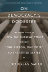 """On Democracy's Doorstep: The Inside Story of How the Supreme Court Brought """"One Person, One Vote"""" to the United States"""