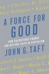 A Force for Good: How Enlightened Finance Can Restore Faith in Capitalism