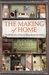 The Making of Home: The 500-Year Story of How Our Houses Became Our Homes