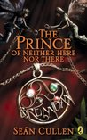 The Prince of Neither Here Nor There: The Changeling Series (Chronicles of the Misplaced Prince)