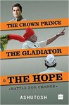 The Crown Prince, the Gladiator and the Hope: Battle for Change
