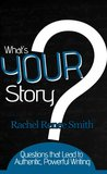 What's Your Story?: Questions that Lead to Authentic, Powerful Writing