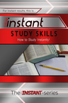 Instant Study Skills - How to Study Instantly!