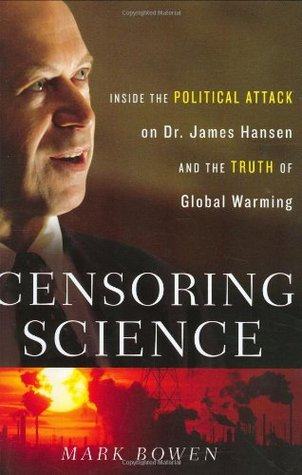 Censoring Science: Inside the Political Attack on Dr. James Hansen and the Truth of Global Warming