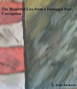 The Beautiful Lies from a Damaged Past: Corruption