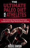 The Ultimate Paleo Diet For Athletes: The Caveman Nutritional Formula To Become A High-Performance Athlete