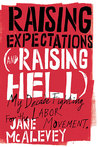 Raising Expectations (and Raising Hell); My Decade Fighting for the Labor Movement