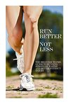 Run Better Not Less by Heather  Moore